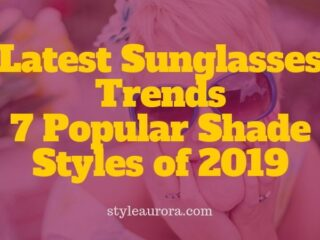 Latest Sunglasses Trends 2019